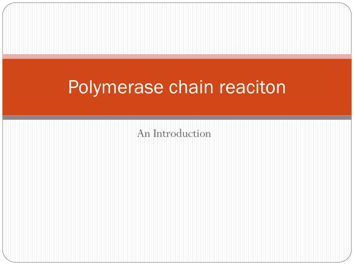Polymerase chain reaciton