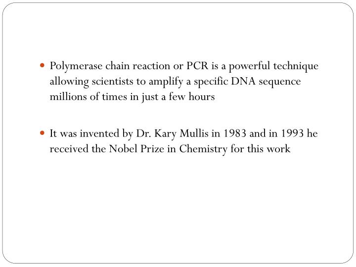 Polymerase chain reaction or PCR is a powerful technique allowing scientists to amplify a specific D...