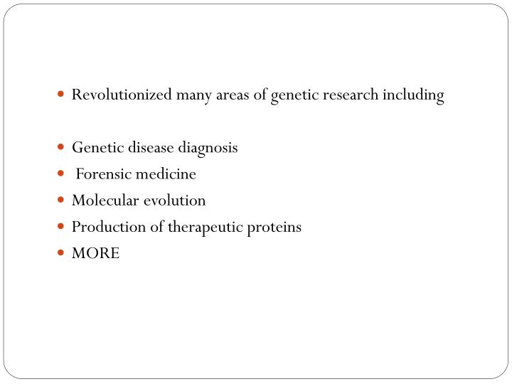 Revolutionized many areas of genetic research including