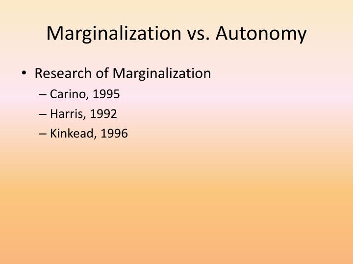 Marginalization vs. Autonomy