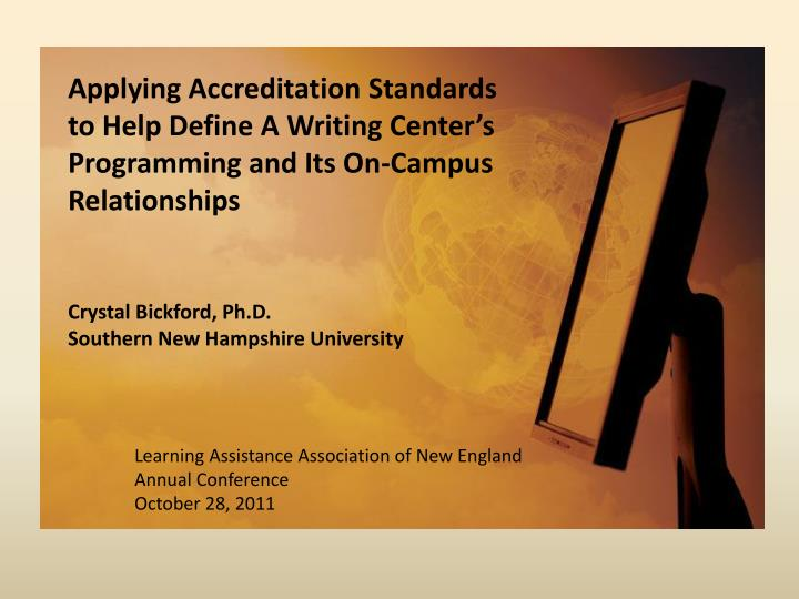 Applying Accreditation Standards to Help Define A Writing Center's Programming and Its On-Campus R...