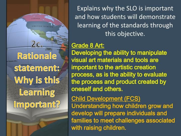 Explains why the SLO is important and how students will demonstrate learning of the standards through this objective.