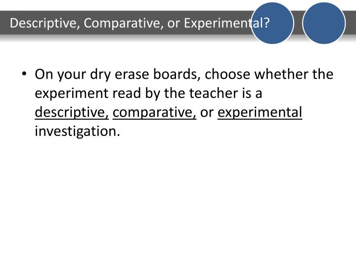 Descriptive, Comparative, or Experimental?