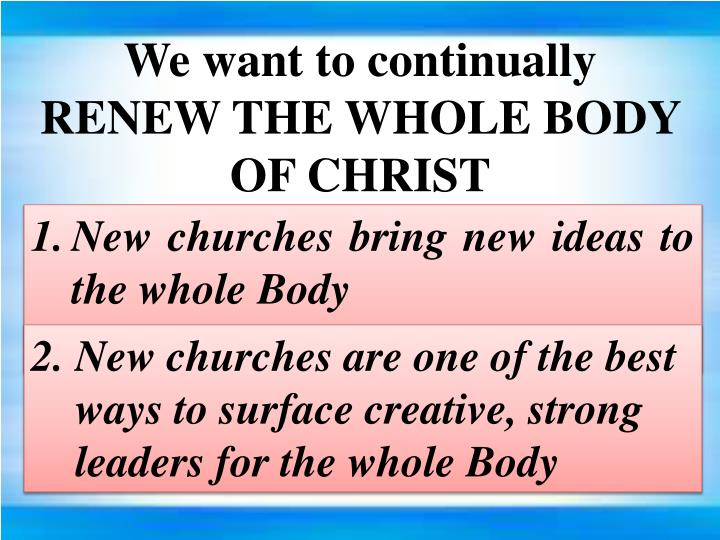 We want to continually RENEW THE WHOLE BODY OF CHRIST