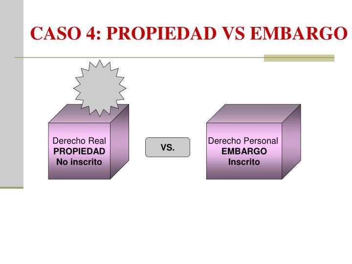 CASO 4: PROPIEDAD VS EMBARGO
