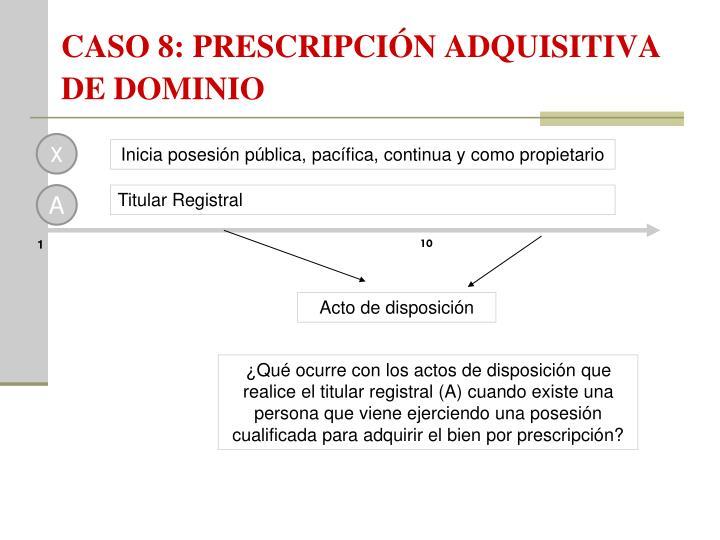 CASO 8: PRESCRIPCIÓN ADQUISITIVA DE DOMINIO
