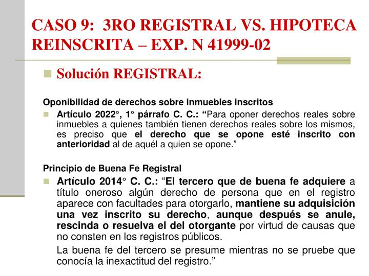 CASO 9:  3RO REGISTRAL VS. HIPOTECA REINSCRITA – EXP. N 41999-02