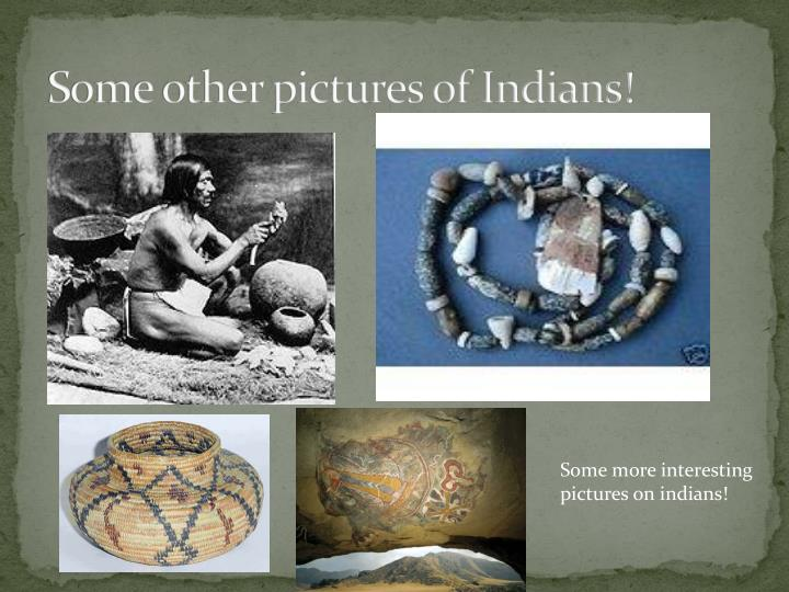 Some other pictures of Indians!