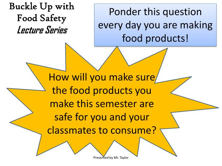 Ponder this question every day you are making food products!