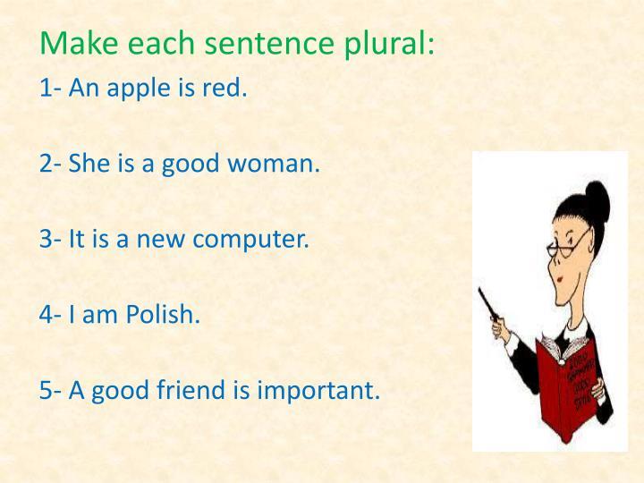 Make each sentence plural: