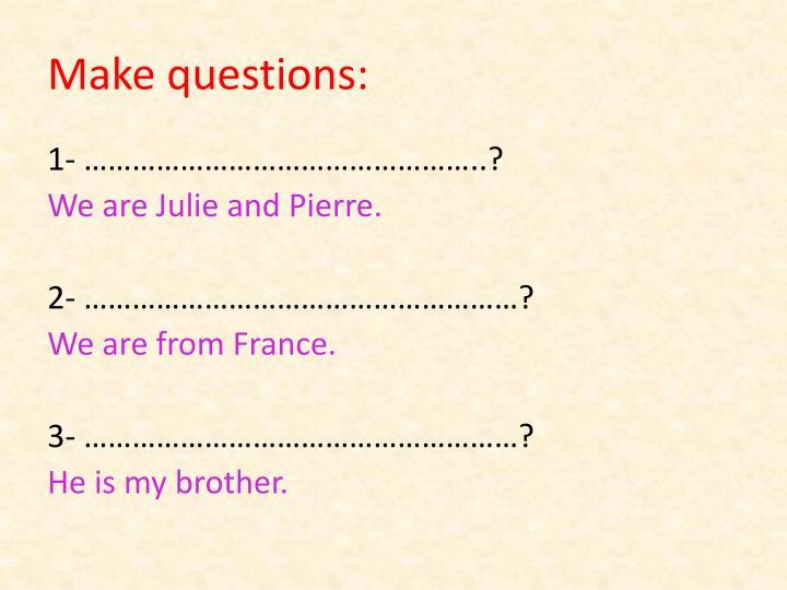 Make questions: