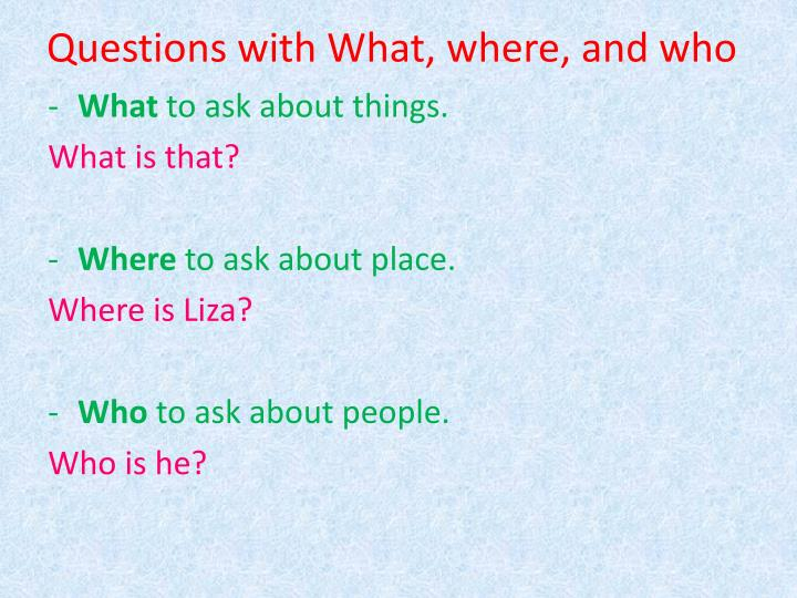Questions with What, where, and who