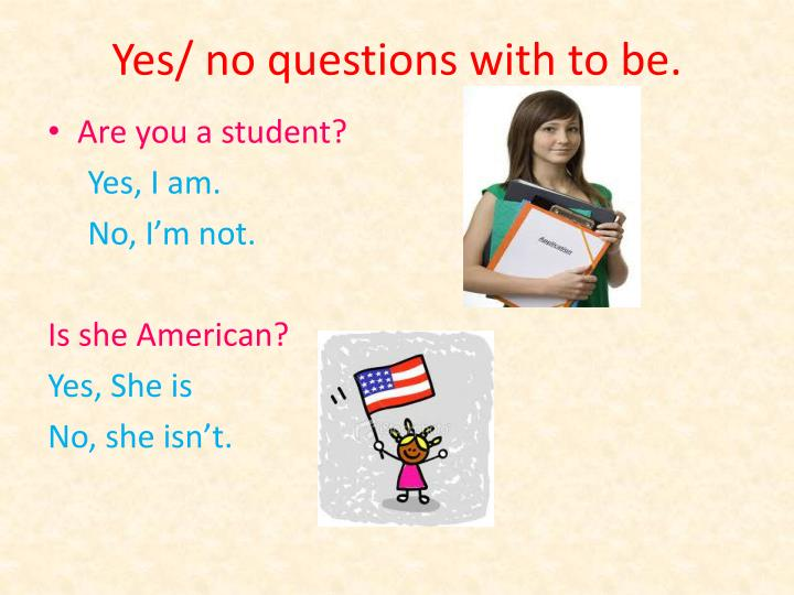 Yes/ no questions with to be.