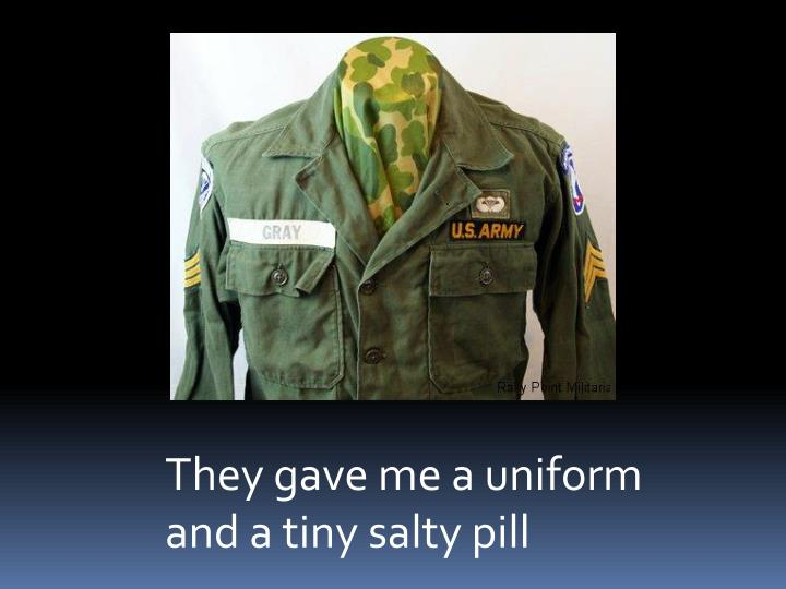 They gave me a uniform and a tiny salty pill