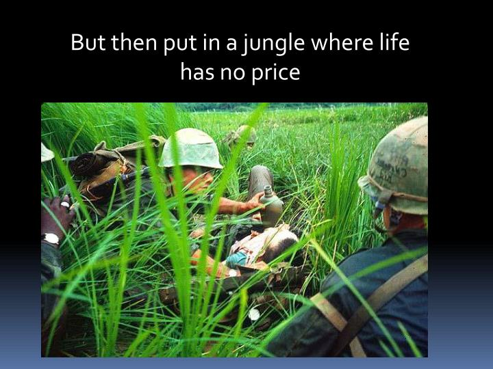 But then put in a jungle where life has no price