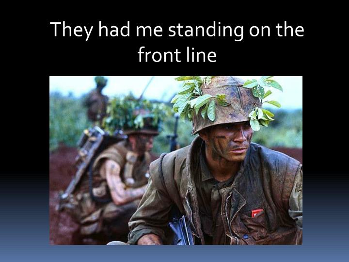 They had me standing on the front line