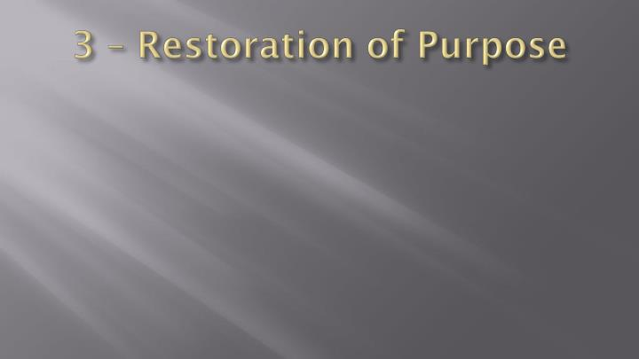 3 – Restoration of Purpose