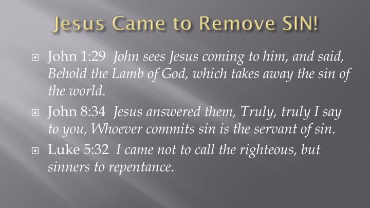 Jesus Came to Remove SIN!