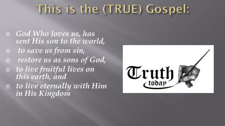 This is the (TRUE) Gospel: