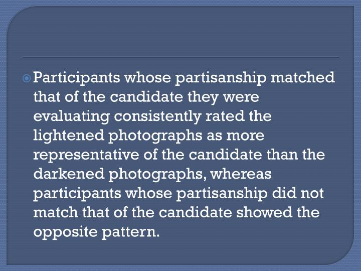 Participants whose partisanship matched that of the candidate they were evaluating consistently rated the lightened photographs as more representative of the candidate than the darkened photographs, whereas participants whose partisanship did not match that of the candidate showed the opposite pattern.