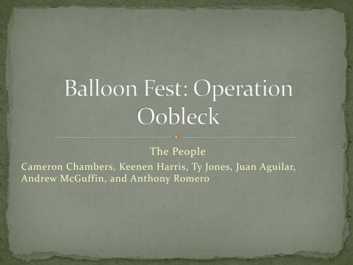 Balloon fest operation oobleck