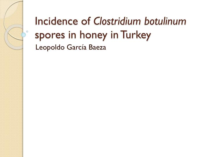 Incidence of clostridium botulinum spores in honey in turkey