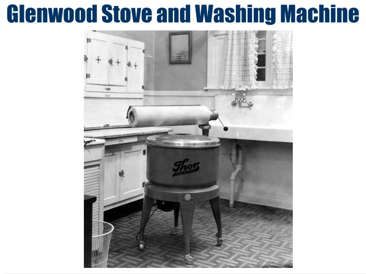 Glenwood Stove and Washing Machine