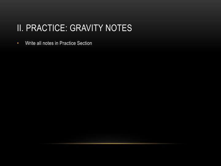 II. Practice: Gravity Notes
