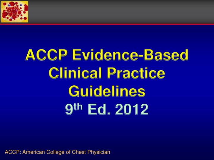 ACCP Evidence-Based Clinical Practice Guidelines