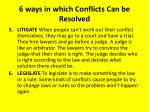 6 ways in which conflicts can be resolved2