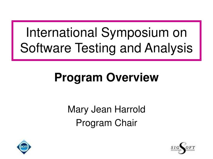 International symposium on software testing and analysis