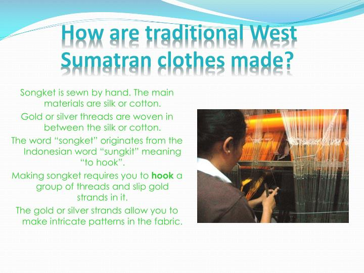 How are traditional West Sumatran clothes made?