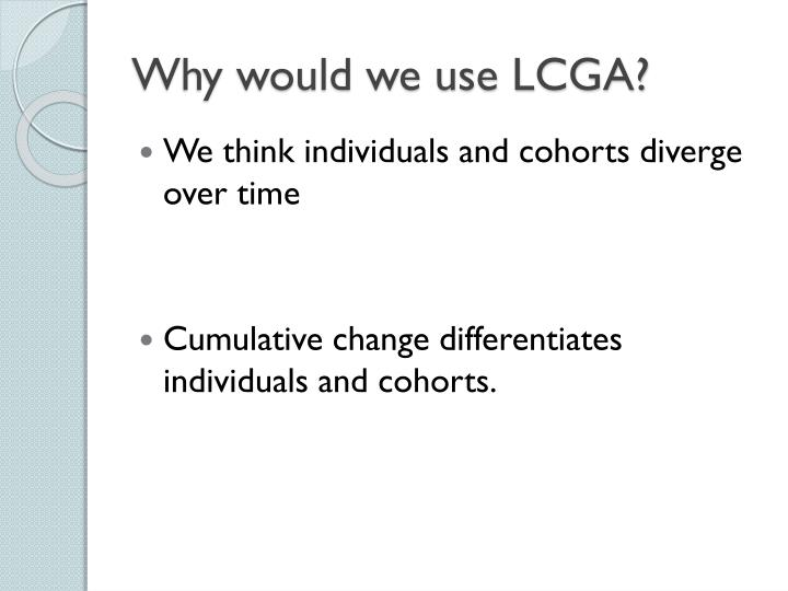 Why would we use LCGA?