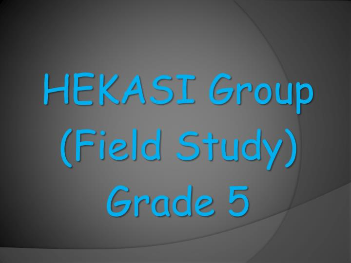 Hekasi group field study grade 5