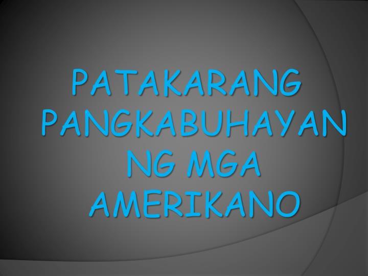 PATAKARANG PANGKABUHAYAN NG MGA AMERIKANO