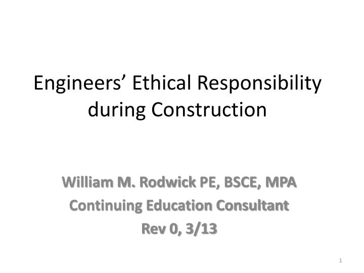 Engineers ethical responsibility during construction
