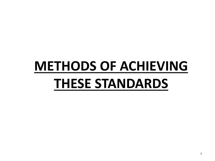 METHODS OF ACHIEVING THESE STANDARDS