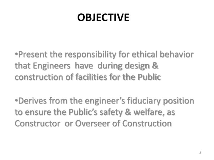 Present the responsibility for ethical behavior  that Engineers  have  during design & construction of facilities for the Public