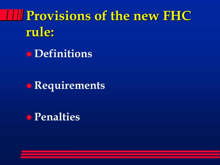 Provisions of the new FHC rule: