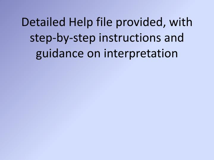 Detailed Help file provided, with step-by-step instructions and guidance on interpretation