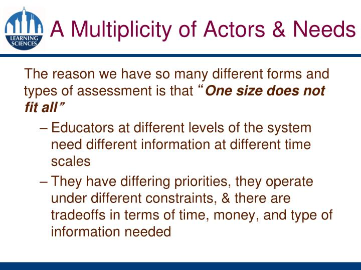 The reason we have so many different forms and types of assessment is that