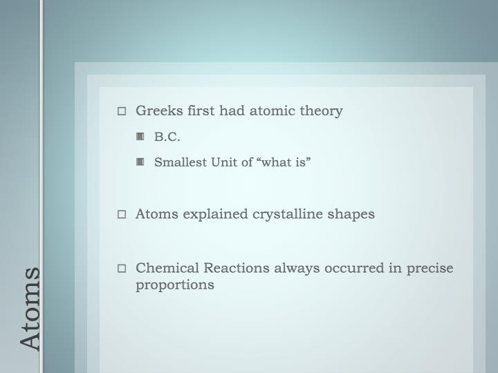 Greeks first had atomic theory