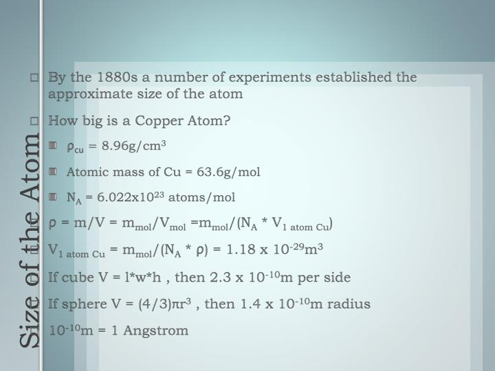 By the 1880s a number of experiments established the approximate size of the atom