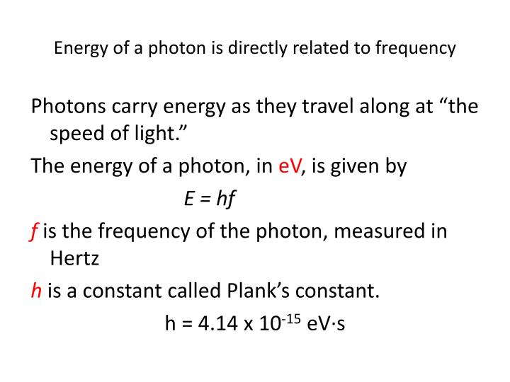 Energy of a photon is directly related to frequency