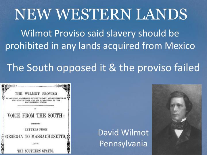 Wilmot Proviso said slavery should be prohibited in any lands acquired from Mexico