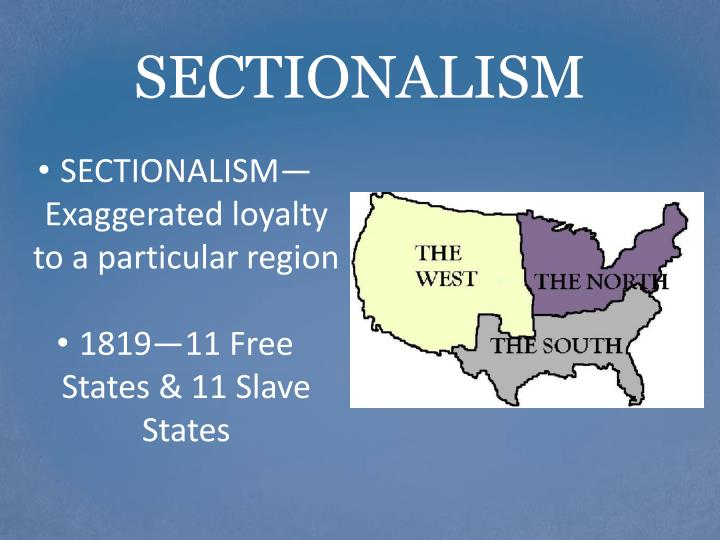 SECTIONALISM—Exaggerated loyalty to a particular region