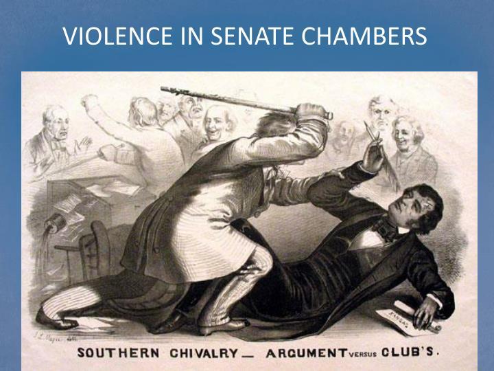 VIOLENCE IN SENATE CHAMBERS