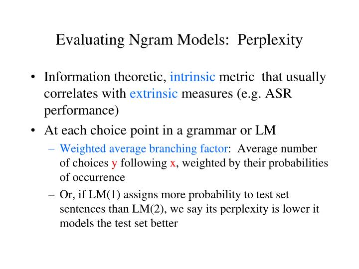 Evaluating Ngram Models:  Perplexity
