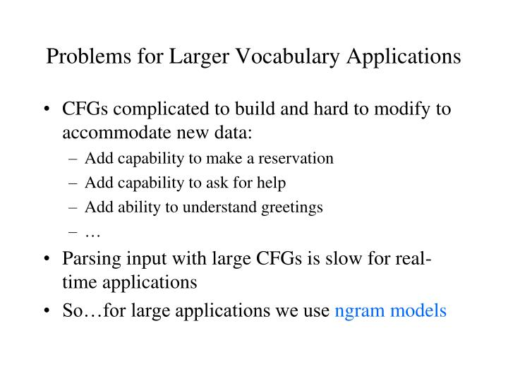 Problems for Larger Vocabulary Applications