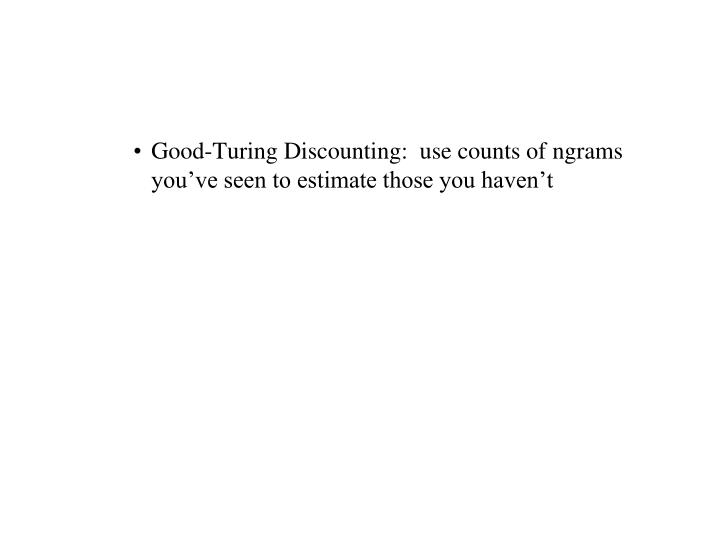 Good-Turing Discounting:  use counts of